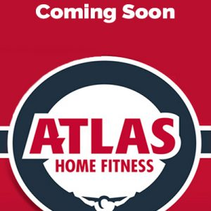 Coming Soon Atlas Home Fitness